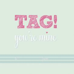 TAG! You're mine Valentine's Day