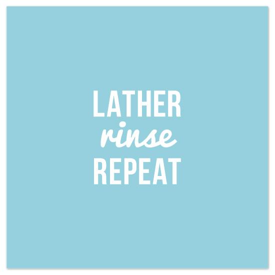 art prints - Lather Rinse Repeat by hapamapa