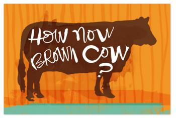 How now brown cow?
