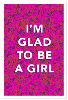Glad to be a Girl Art Prints