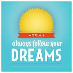 Follow your dreams Art Prints
