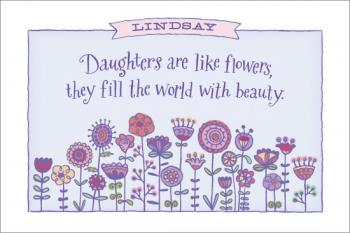 Daughters are like flowers Art Prints