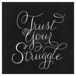 Trust Your Struggle Art Prints