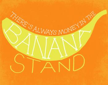 There's Always Money in the Bananan Stand Art Prints