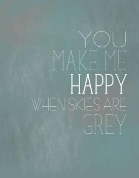 You Make Me Happy Art Prints