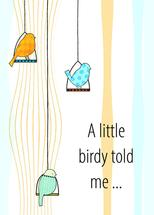 A Little Birdy Told Me... by Olivia A Kneibler