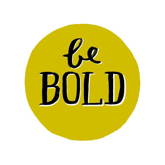 art prints - Be Bold by Kelly Nasuta