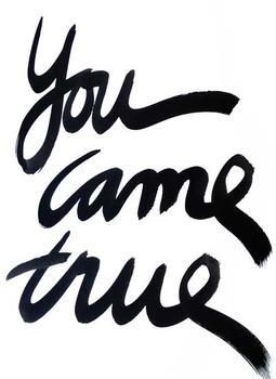 You Came True