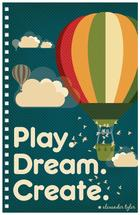 Play-Dream-Create by Poi Velasco