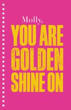 You are golden, shine o... by Molly Leonard