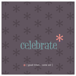 Celebrate, Good Times, Come On!