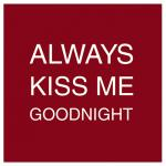 Always Kiss Me Goodnigh... by mb design