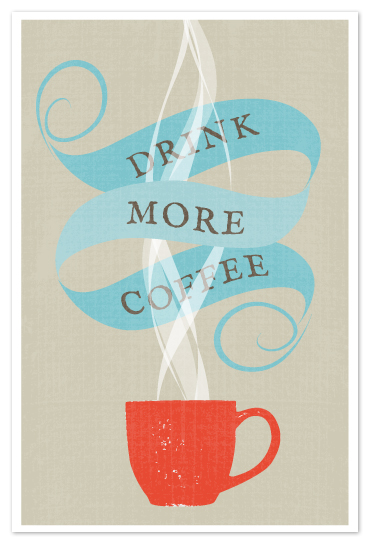 art prints - Drink More Coffee by Kristie Kern