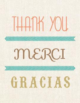 Thank you, Merci, Gracias!