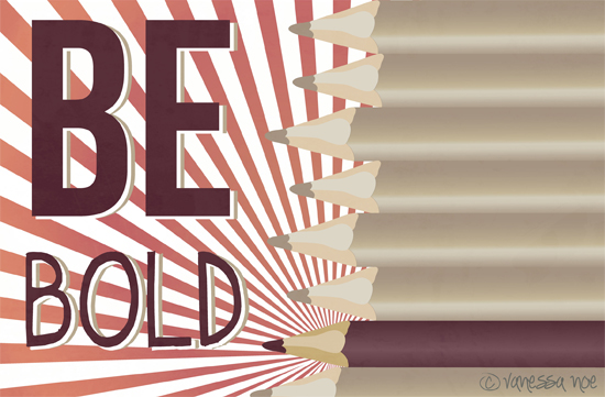 art prints - Be Bold by Vanessa Noe