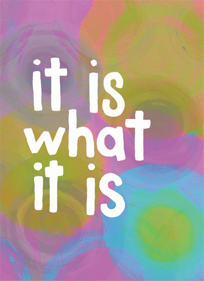 art prints - It is What it Is by Maxine Orange