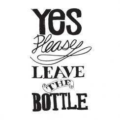 YES PLEASE LEAVE THE BOTTLE
