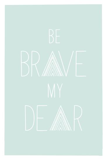 art prints - Be Brave My Dear by Amber Barkley