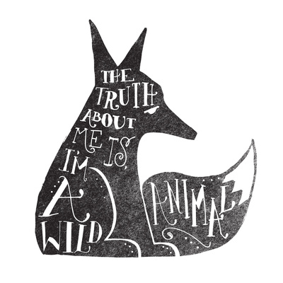 art prints - THE TRUTH ABOUT ME IS, I'M A WILD ANIMAL... by Matthew Taylor Wilson