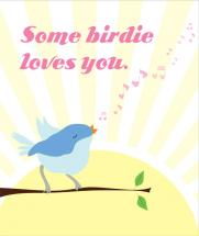 Some Birdie Loves You by Alyse Thomson