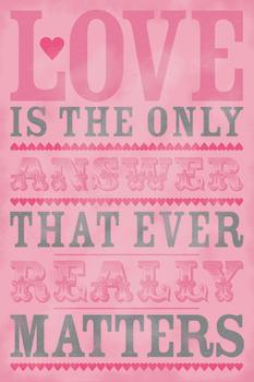 Love is the Only Answer that Ever Really Matters