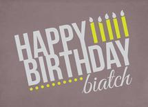 Happy Birthday Biatch by Candace McRae