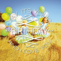 Yay it's your birthday