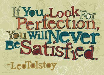 If you look for perfection, you will never be satisfied