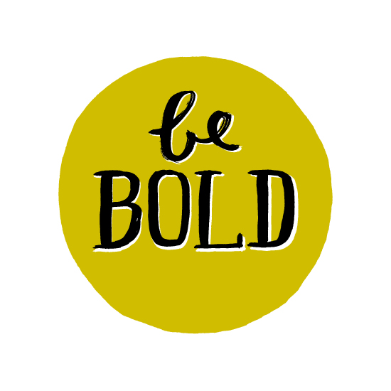 art prints - Be Bold by Kelly Nasuta