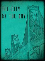 The City By The Bay by Aurelia Fasano Brogan