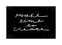 Make Time To Create by Ciera Holzenthal