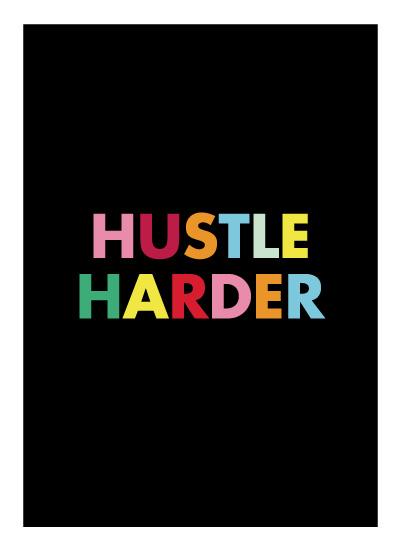 art prints - Hustle Harder by Melissa DiRenzo