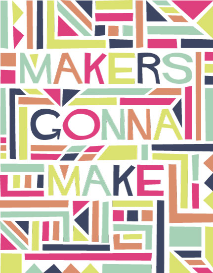 art prints - Makers Gonna Make In Living Color by Faith Towers