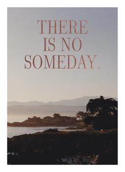 There Is No Someday