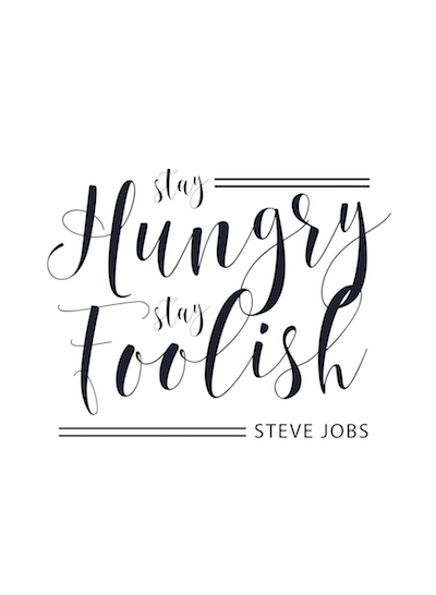 art prints - Stay Hungry Stay Foolish by Danielle Dorton