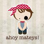 Ahoy Mateys! by Shelley Seguinot