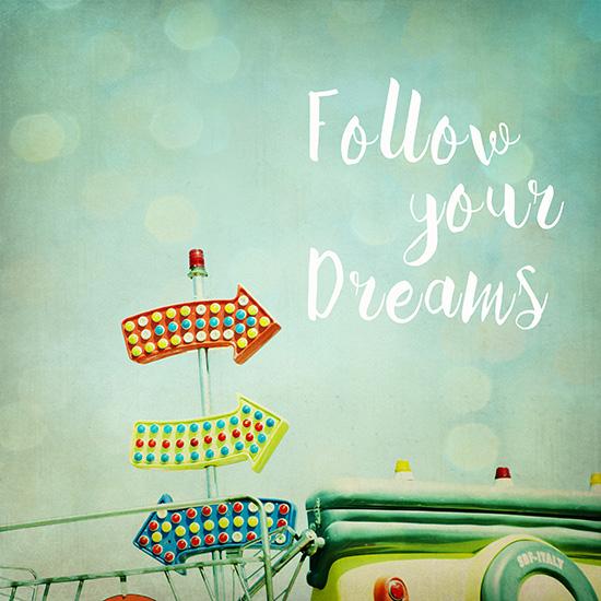 art prints - Follow Your Dreams by Sandra Arduini