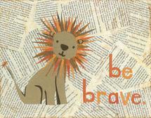 Be Brave Little Lion by Kim Dettmer