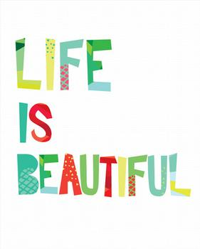 Life is Beautiful. Yes it is.