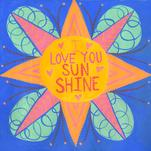 I Love You Sunshine by Julz Nally
