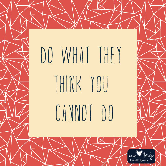 art prints - Do What They Think You Cannot Do by Love Midge