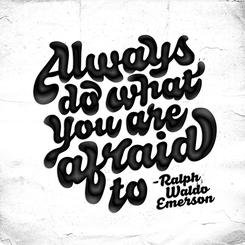 Always Do What You Are Afraid To