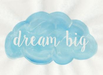 dream big with your head in the clouds