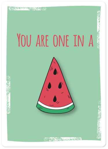 valentine's day - You are one in a Melon by Penelope Eden
