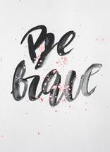 BE BRAVE by Olga Davydova