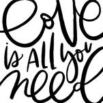 Love is All You Need by Manayunk Calligraphy