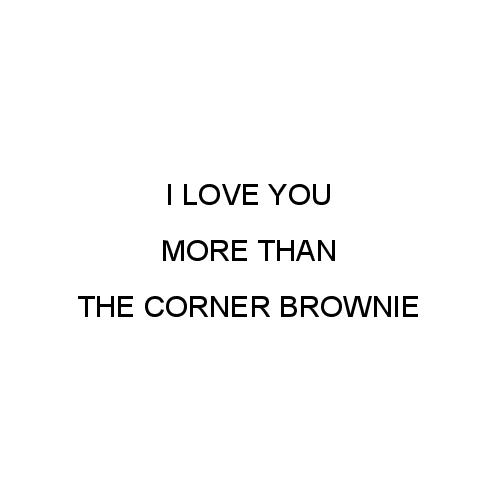 greeting card - I Love You More Than The Corner Brownie by Birch Designs