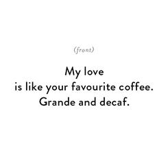 Grande and decaf