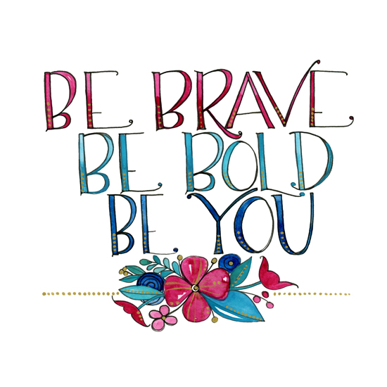 art prints - Be Brave Be Bold Be YOU by Kathryn Cole