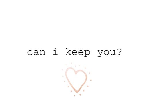 valentine's day - can i keep you? by Bethan Osman